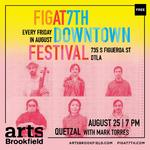 FIGat7th DOWNTOWN FESTIVAL: QUETZAL with Mark Torres of KPFK